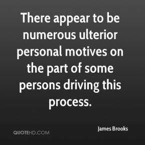 James Brooks - There appear to be numerous ulterior personal motives on the part of some persons driving this process.