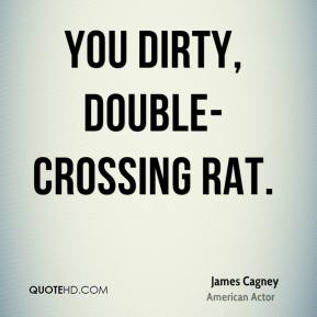 You dirty, double-crossing rat.