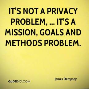 James Dempsey - It's not a privacy problem, ... It's a mission, goals and methods problem.