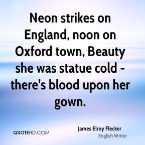 James Elroy Flecker - Neon strikes on England, noon on Oxford town, Beauty she was statue cold - there's blood upon her gown.