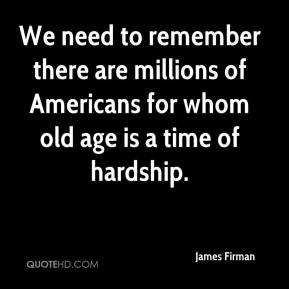James Firman - We need to remember there are millions of Americans for whom old age is a time of hardship.