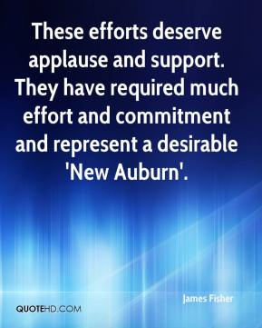 James Fisher - These efforts deserve applause and support. They have required much effort and commitment and represent a desirable 'New Auburn'.
