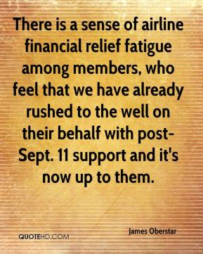 There is a sense of airline financial relief fatigue among members, who feel that we have already rushed to the well on their behalf with post-Sept. 11 support and it's now up to them.
