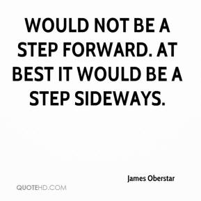 would not be a step forward. At best it would be a step sideways.