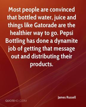 Most people are convinced that bottled water, juice and things like Gatorade are the healthier way to go. Pepsi Bottling has done a dynamite job of getting that message out and distributing their products.