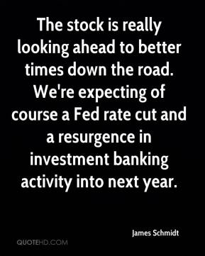 James Schmidt - The stock is really looking ahead to better times down the road. We're expecting of course a Fed rate cut and a resurgence in investment banking activity into next year.