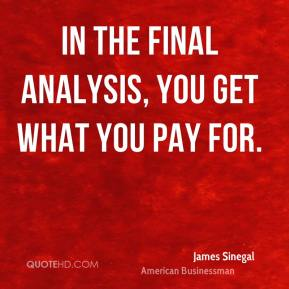 James Sinegal - In the final analysis, you get what you pay for.
