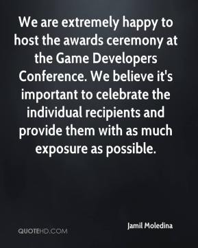 Jamil Moledina - We are extremely happy to host the awards ceremony at the Game Developers Conference. We believe it's important to celebrate the individual recipients and provide them with as much exposure as possible.