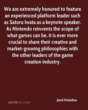 Jamil Moledina - We are extremely honored to feature an experienced platform leader such as Satoru Iwata as a keynote speaker. As Nintendo reinvents the scope of what games can be, it is ever more crucial to share their creative and market-growing philosophies with the other leaders of the game creation industry.