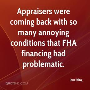 Appraisers were coming back with so many annoying conditions that FHA financing had problematic.