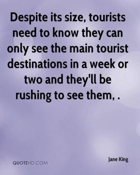 Despite its size, tourists need to know they can only see the main tourist destinations in a week or two and they'll be rushing to see them, .