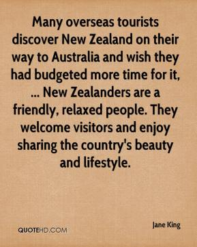 Many overseas tourists discover New Zealand on their way to Australia and wish they had budgeted more time for it, ... New Zealanders are a friendly, relaxed people. They welcome visitors and enjoy sharing the country's beauty and lifestyle.