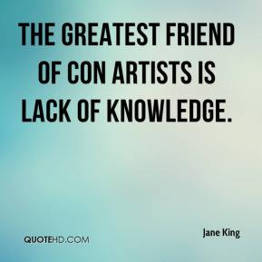 The greatest friend of con artists is lack of knowledge.