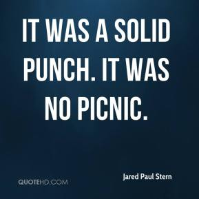 Jared Paul Stern  - It was a solid punch. It was no picnic.