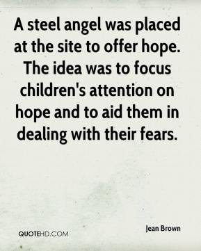 Jean Brown  - A steel angel was placed at the site to offer hope. The idea was to focus children's attention on hope and to aid them in dealing with their fears.