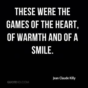 Jean Claude Killy  - These were the Games of the heart, of warmth and of a smile.