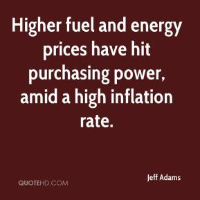 Jeff Adams  - Higher fuel and energy prices have hit purchasing power, amid a high inflation rate.