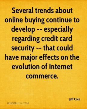 Jeff Cole  - Several trends about online buying continue to develop -- especially regarding credit card security -- that could have major effects on the evolution of Internet commerce.