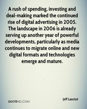 Jeff Lanctot  - A rush of spending, investing and deal-making marked the continued rise of digital advertising in 2005. The landscape in 2006 is already serving up another year of powerful developments, particularly as media continues to migrate online and new digital formats and technologies emerge and mature.