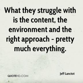 Jeff Lanctot  - What they struggle with is the content, the environment and the right approach - pretty much everything.