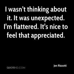 Jen Rizzotti  - I wasn't thinking about it. It was unexpected. I'm flattered. It's nice to feel that appreciated.