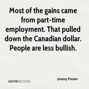 Jeremy Friesen  - Most of the gains came from part-time employment. That pulled down the Canadian dollar. People are less bullish.
