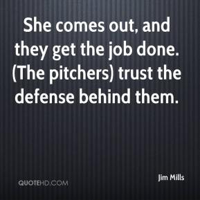 She comes out, and they get the job done. (The pitchers) trust the defense behind them.