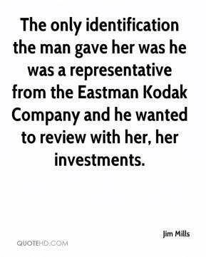 The only identification the man gave her was he was a representative from the Eastman Kodak Company and he wanted to review with her, her investments.