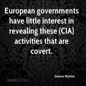 European governments have little interest in revealing these (CIA) activities that are covert.