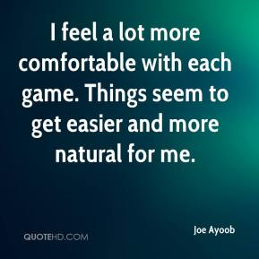I feel a lot more comfortable with each game. Things seem to get easier and more natural for me.