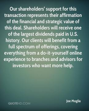 Our shareholders' support for this transaction represents their affirmation of the financial and strategic value of this deal. Shareholders will receive one of the largest dividends paid in U.S. history. Our clients will benefit from a full spectrum of offerings, covering everything from a do-it-yourself online experience to branches and advisors for investors who want more help.