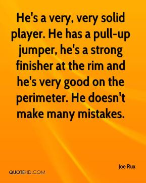 Joe Rux  - He's a very, very solid player. He has a pull-up jumper, he's a strong finisher at the rim and he's very good on the perimeter. He doesn't make many mistakes.
