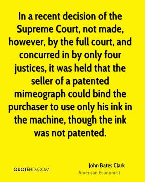 In a recent decision of the Supreme Court, not made, however, by the full court, and concurred in by only four justices, it was held that the seller of a patented mimeograph could bind the purchaser to use only his ink in the machine, though the ink was not patented.