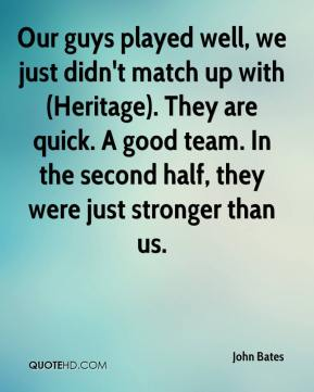 Our guys played well, we just didn't match up with (Heritage). They are quick. A good team. In the second half, they were just stronger than us.