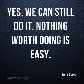 Yes, we can still do it. Nothing worth doing is easy.