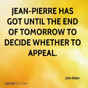 John Blake  - Jean-Pierre has got until the end of tomorrow to decide whether to appeal.