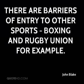 John Blake  - There are barriers of entry to other sports - boxing and Rugby Union for example.