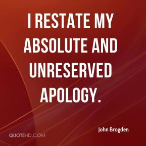 I restate my absolute and unreserved apology.