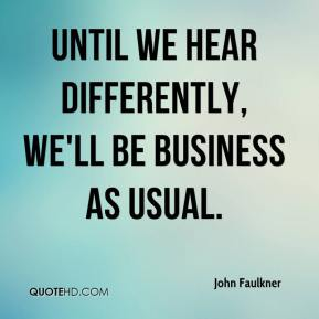 John Faulkner  - Until we hear differently, we'll be business as usual.