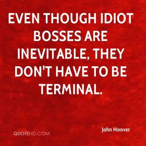 Even though idiot bosses are inevitable, they don't have to be terminal.