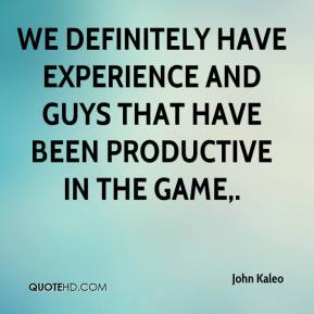 We definitely have experience and guys that have been productive in the game.
