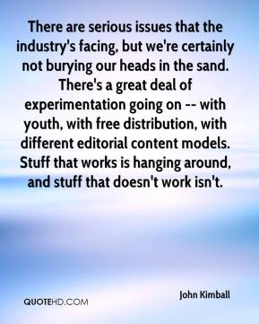 John Kimball  - There are serious issues that the industry's facing, but we're certainly not burying our heads in the sand. There's a great deal of experimentation going on -- with youth, with free distribution, with different editorial content models. Stuff that works is hanging around, and stuff that doesn't work isn't.