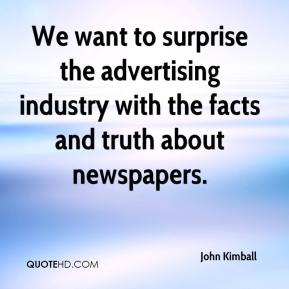 John Kimball  - We want to surprise the advertising industry with the facts and truth about newspapers.