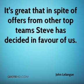 It's great that in spite of offers from other top teams Steve has decided in favour of us.
