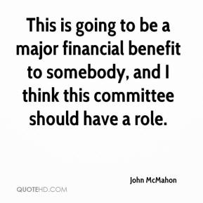 This is going to be a major financial benefit to somebody, and I think this committee should have a role.