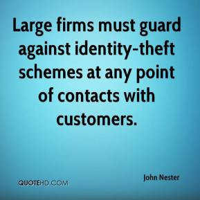 John Nester  - Large firms must guard against identity-theft schemes at any point of contacts with customers.