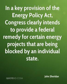 John Sheridan  - In a key provision of the Energy Policy Act, Congress clearly intends to provide a federal remedy for certain energy projects that are being blocked by an individual state.