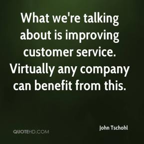What we're talking about is improving customer service. Virtually any company can benefit from this.