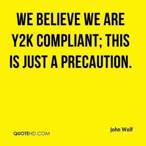 We believe we are Y2K compliant; this is just a precaution.