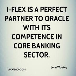 John Wookey  - i-flex is a perfect partner to Oracle with its competence in core banking sector.